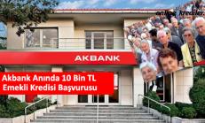 Akbank Anında 10 Bin TL Emekli Kredisi Başvurusu