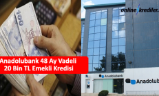Anadolubank 36 Ay Vadeli 20 Bin TL Emekli Kredisi