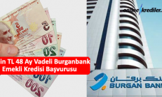 55 Bin TL 36 Ay Vadeli Burganbank Emekli Kredisi Başvurusu