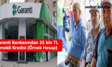 Garanti Bankasından 25 bin TL Emekli Kredisi (Örnek Hesap)