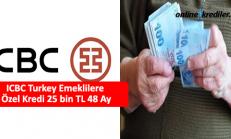 ICBC Turkey Emeklilere Özel Kredi 25 bin TL 36 Ay