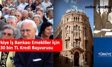 Türkiye İş Bankası Emekliler İçin 30 bin TL Kredi Başvurusu
