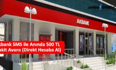 Akbank SMS ile Anında 500 TL Nakit Avans (Direkt Hesaba Al)