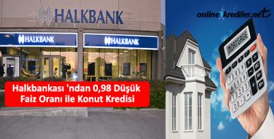 Halkbankası 'ndan 0.99 Düşük Faiz Oranı ile Konut Kredisi
