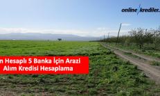 En Hesaplı 5 Banka İçin Arazi Alım Kredisi Hesaplama