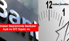 Ramazan Bayramında Bankalar Açık mı EFT Yapılır mı (14-15 Haziran)