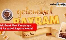 Vakıfbank Özel Kampanya : 36 Ay Vadeli Bayram Kredisi
