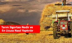 Tarım Sigortası Nedir ve En Ucuza Nasıl Yaptırılır