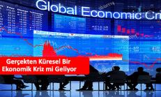 Gerçekten Küresel Bir Ekonomik Kriz mi Geliyor
