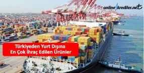 Türkiyeden Yurt Dışına En Çok İhraç Edilen Ürünler