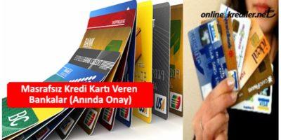 Masrafsız Kredi Kartı Veren Bankalar (Anında Onay)