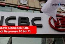 Photo of Şubeye Gitmeden ICBC Kredi Başvurusu 10 bin TL