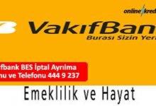 Photo of Vakıfbank BES İptal Ayrılma Formu ve Telefonu 444 9 237