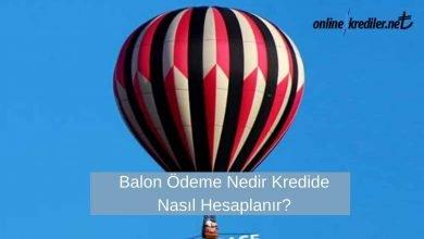 Photo of Balon Ödeme Nedir Kredide Nasıl Hesaplanır?